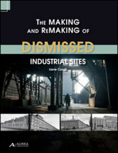 The making and remaking of dismissed industrial sites