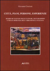 Città, piani, persone, esperienze. Diario di viaggio nelle fatiche, nei paradossi e nelle speranze dell'urbanistica italiana