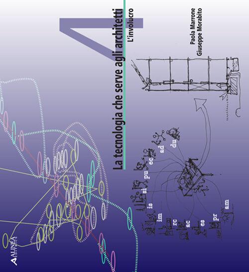 La tecnologia che serve agli architetti. Vol. 4: L'involucro.