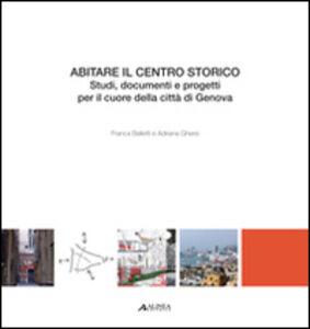 Abitare il centro storico. Studi, documenti e progetti per il cuore della città di Genova