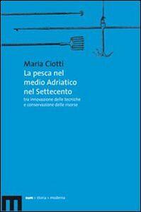 La pesca nel medio Adriatico nel Settecento tra innovazione delle tecniche e conservazione delle risorse