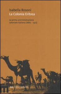 La colonia eritrea. La prima amministrazione coloniale italiana (1880-1912)