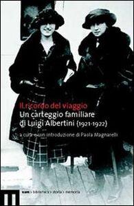 Ricordo del viaggio. Un carteggio familiare di Luigi Albertini (1921-1922)