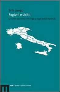 Regioni e diritti. La tutela dei diritti nelle leggi e negli statuti regionali