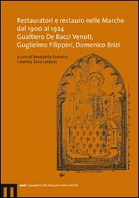 Restauratori e restauro nelle Marche dal 1900 al 1924. Gualtiero De Bacci Venuti, Guglielmo Filippini, Domenico Brizi - - wuz.it