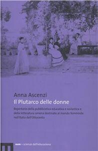 Il Plutarco delle donne. Repertorio della pubblicistica educativa e scolastica e della letteratura amena destinate al mondo femminile nell'Italia dell'Ottocento