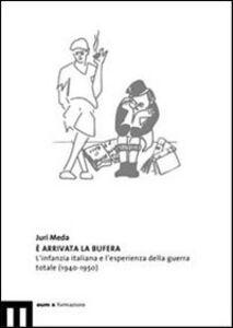 E' arrivata la bufera. L'infanzia italiana e l'esperienza della guerra totale (1940-1950)