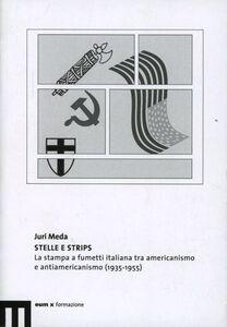 Stelle e strips. La stampa a fumetti italiana tra americanismo e antiamericanismo (1935-1955)