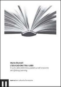 L' educazione tra i libri. Il ruolo della biblioteca pubblica nell'orizzonte del lifelong learning
