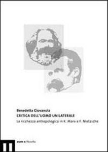 Critica dell'uomo unilaterale. La ricchezza antropologica in K. Marx e F. Nietzsche