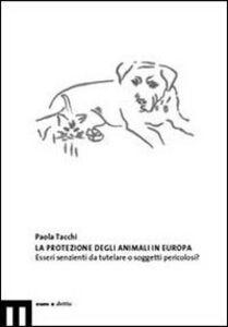 La protezione degli animali in Europa. Esseri senzienti da tutelare o soggetti pericolosi