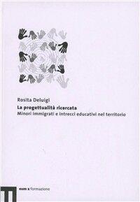 La progettualità ricercata. Minori immigrati e intrecci educativi nel territorio