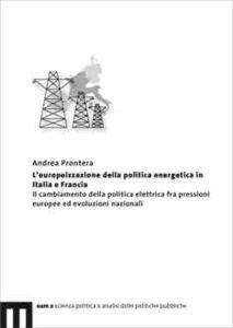 L' europeizzazione della politica energetica in Italia e Francia. Il cambiamento della politica elettrica fra pressioni europee ed evoluzioni nazionali