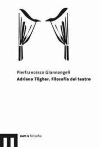 Adriano Tilgher. Filosofia del teatro