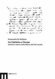 Fra l'Adriatico e l'Europa. Uomini e merci nella Marca del XIV secolo