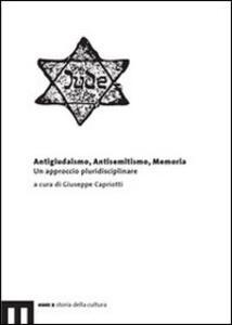 Antigiudaismo, antisemitismo, memoria. Un approccio pluridisciplinare