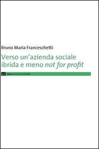 Verso un'azienda sociale ibrida e meno not for profit