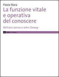 La funzione vitale e operativa del conoscere. William James e John Dewey