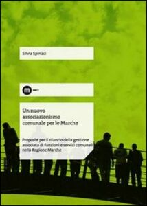 Un nuovo associazionismo comunale per le Marche. Proposte per il rilancio della gestione associata di funzioni e servizi comunali nella Regione Marche