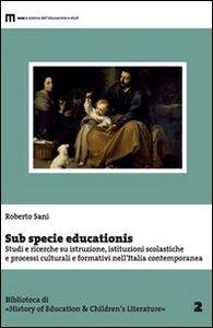 Sub specie educationis. Studi e ricerche su istruzione, istituzioni scolastiche e processi culturali e formativi nell'Italia contemporanea