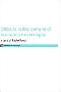 Ôikos. La radice comune di economia e di ecologia