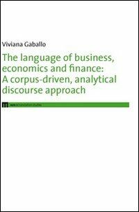 The language of business, economics and finance. A corpus-driven, analytical discourse approach