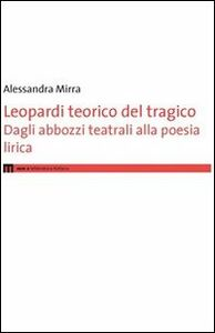 Leopardi teorico del tragico. Dagli abbozzi teatrali alla poesie lirica