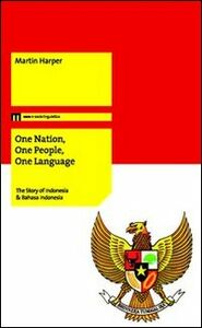 On nation, one people, one language. The story of Indonesia & Bahasa Indonesia