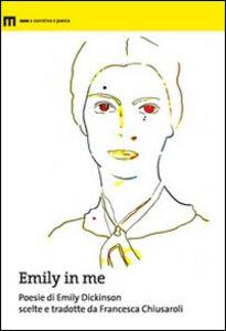 Emily in me. Poesie di Emily Dickinson scelte e tradotte da Francesca Chiusaroli