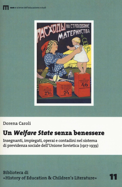 Un Welfare State senza benessere. Insegnanti, impiegati, operai e contadini nel sistema di previdenza sociale dell'Unione Sovietica (1917-1939)