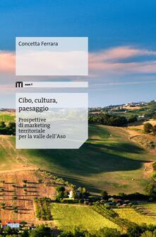 Cibo, cultura, paesaggio. Prospettive di marketing territoriale per la valle dell'Aso - Concetta Ferrara - copertina