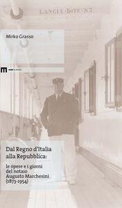 Dal Regno d'Italia alla Repubblica. Le opere e i giorni del notaio Augusto Marchesini (1873-1954)