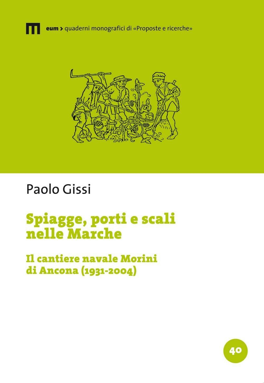 Spiagge, porti e scali nelle Marche. Il cantiere navale Morini di Ancona (1931-2004)