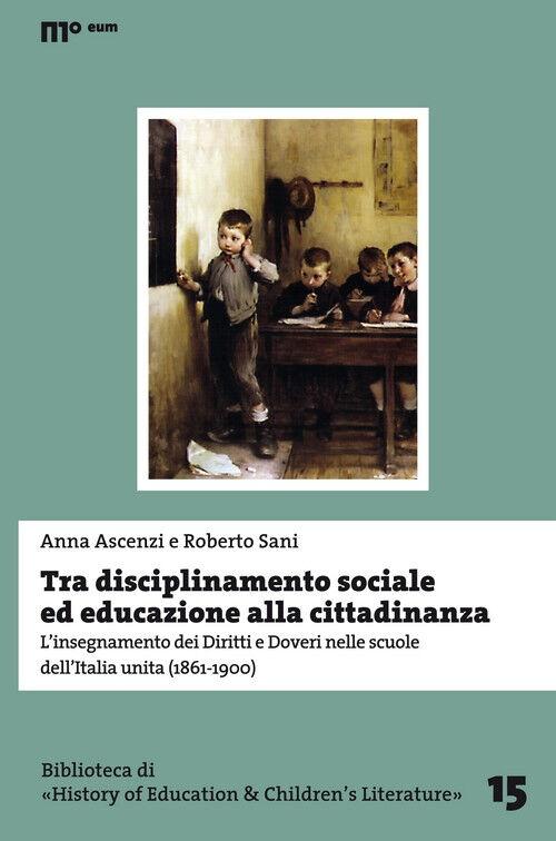 Tra disciplinamento sociale ed educazione alla cittadinanza. L'insegnamento dei diritti e doveri nelle scuole dell'Italia unita (1861-1900)