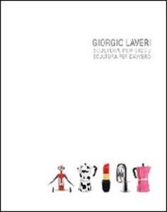 Giorgio Laveri. Scultura per gioco. Scultura per davvero