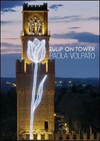 Tulip on tower. Ediz. multilingue - Volpato Paola - wuz.it