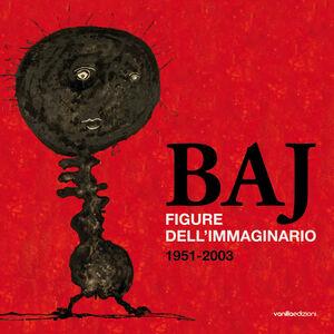 Baj. Figure dell'immaginario (1951-2003)