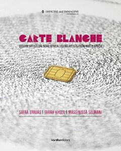 Carte blanche. Giovani artisti dal Nord Africa. Catalogo della mostra (Milano, 22 ottobre 2015-6 gennaio 2016). Ediz. italiana e inglese