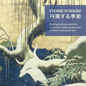 Eterne stagioni. Corrispondenze poetiche tra antichi byobu giapponesi e artisti contemporanei. Catalogo della mostra (Gardone Riviera, 10 luglio-25 settembre 2016)