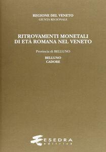 Ritrovamenti monetali di età romana nel Veneto. Provincia di Belluno: Belluno e Cadore