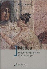 Medea. Fortuna e metamorfosi di un archetipo