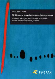 Diritti umani e giurisprudenza internazionale. Immunità dalla giurisdizione degli stati esteri e diritti fondamentali della persona