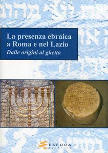 La presenza ebraica a Roma e nel Lazio (dalle origini al ghetto)