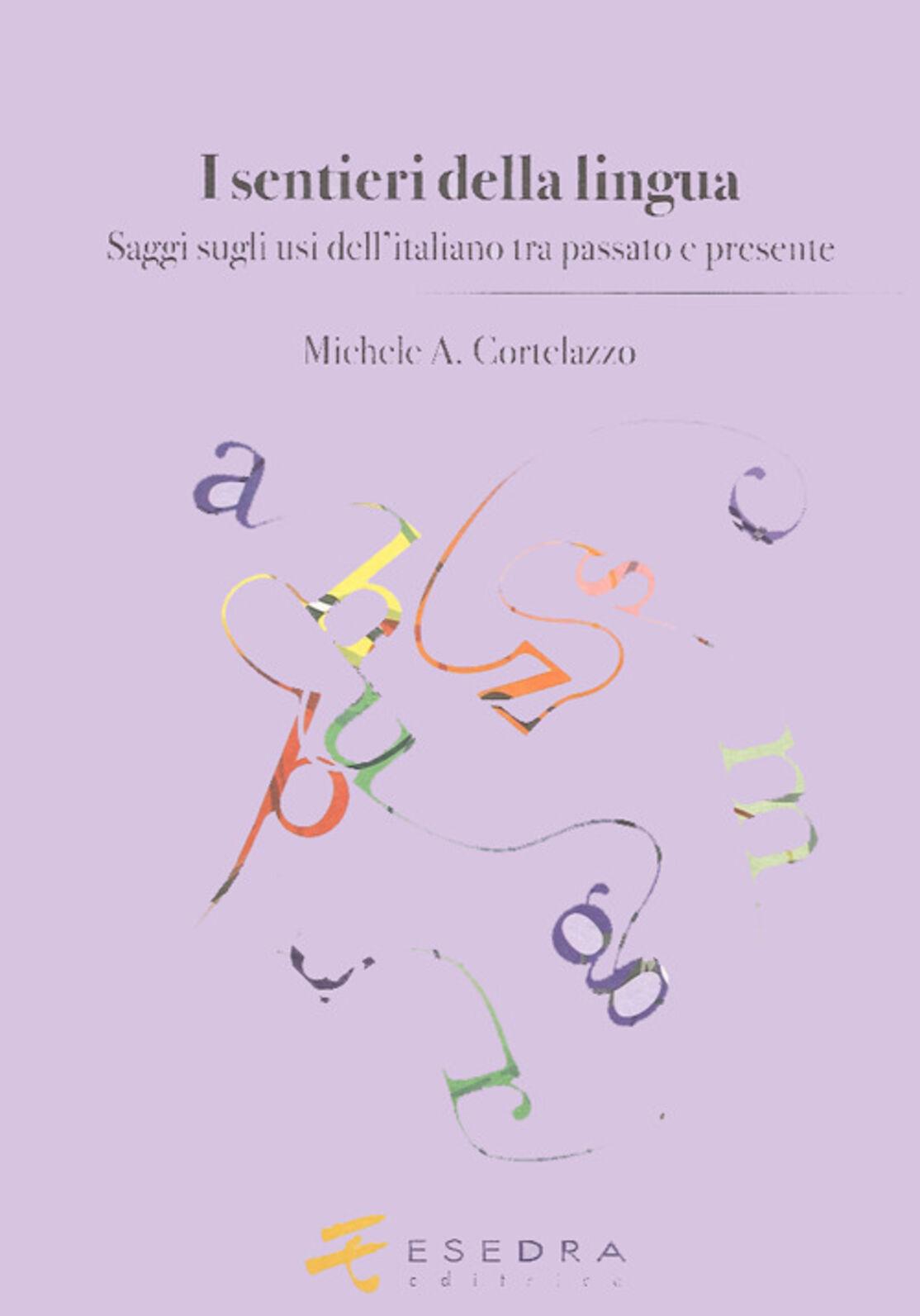I sentieri della lingua. (Saggi sugli usi dell'italiano tra passato e presente)