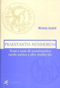 Praestantia nummorum. Temi e note di numismatica tardo antica e alto medievale
