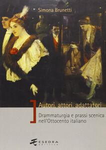 Autori, attori, adattatori. Drammaturgia e prassi scenica nell'Ottocento italiano