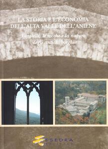 La storia e l'economia dell'alta valle dell'Aniene. I castelli, le ro cche e la natura degli antichi borghi
