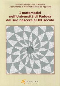I matematici nell'Università di Padova. Dal suo nascere al XX secolo