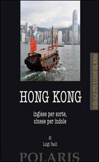 Hong Kong. Inglese per sorte, cinese per indole