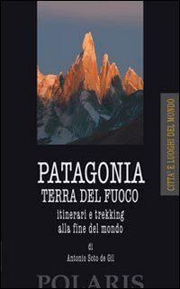 Patagonia e Terra del Fuoco. Itinerari e trekking alla fine del mondo